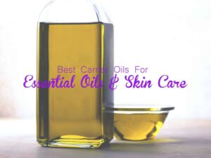 Best Carrier Oils For Essential Oils