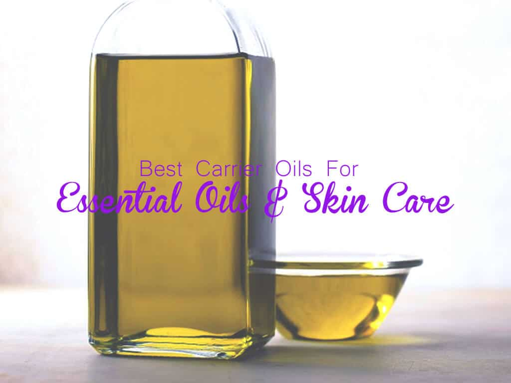 best carrier oils for essential oils and skin care